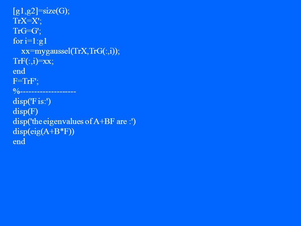 [g1,g2]=size(G); TrX=X ; TrG=G ; for i=1:g1. xx=mygaussel(TrX,TrG(:,i)); TrF(:,i)=xx; end. F=TrF ;